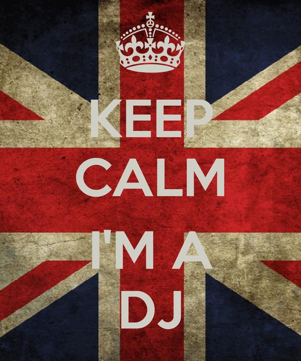 KEEP CALM  I'M A DJ