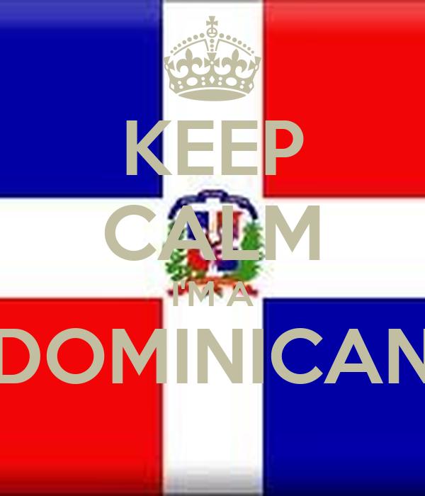 KEEP CALM I'M A DOMINICAN