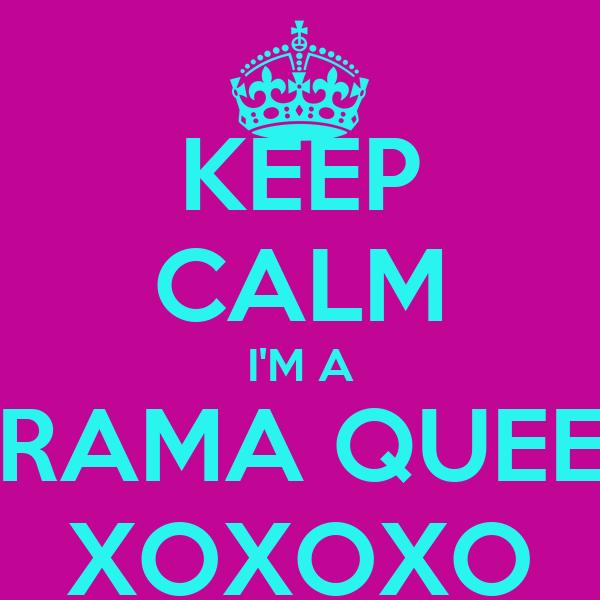 KEEP CALM I'M A DRAMA QUEEN XOXOXO
