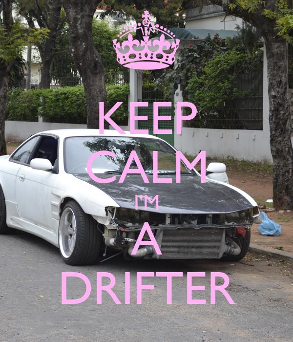 KEEP CALM I'M A DRIFTER