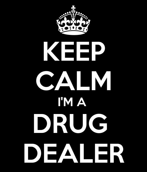 KEEP CALM I'M A  DRUG  DEALER