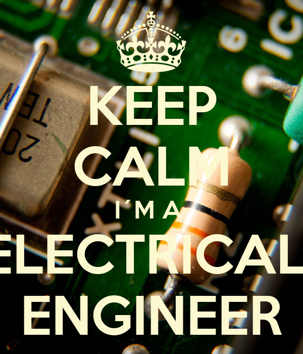 KEEP CALM I´M A  ELECTRICAL  ENGINEER