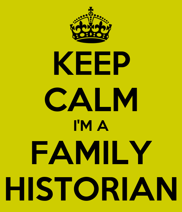 KEEP CALM I'M A FAMILY HISTORIAN