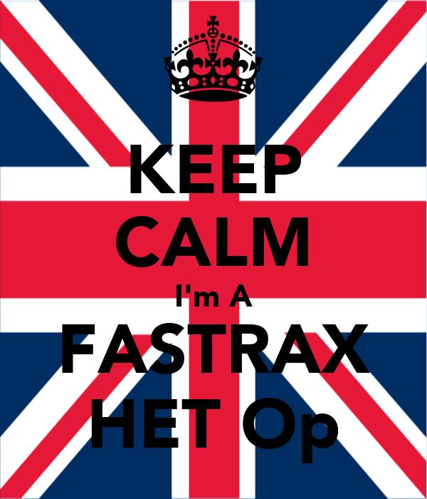 KEEP CALM I'm A FASTRAX HET Op