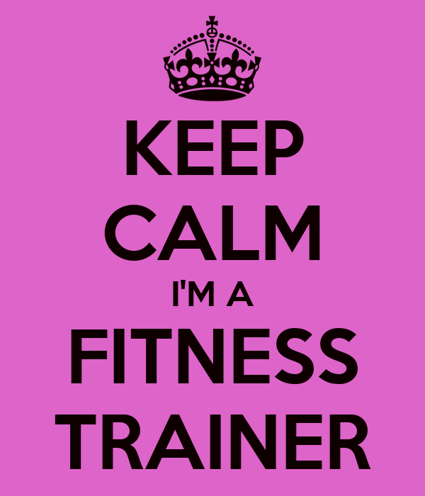 KEEP CALM I'M A FITNESS TRAINER