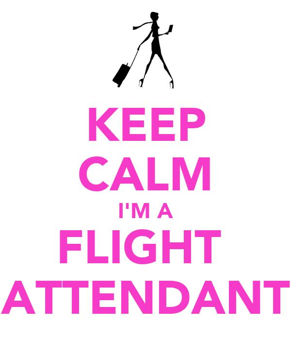 KEEP CALM I'M A FLIGHT  ATTENDANT