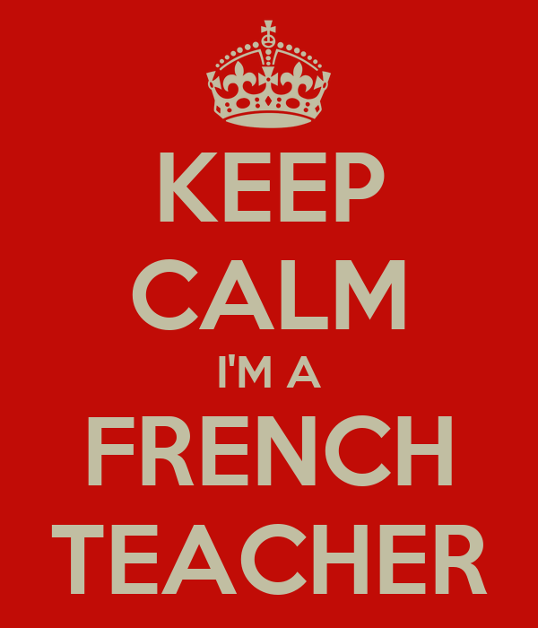 KEEP CALM I'M A FRENCH TEACHER