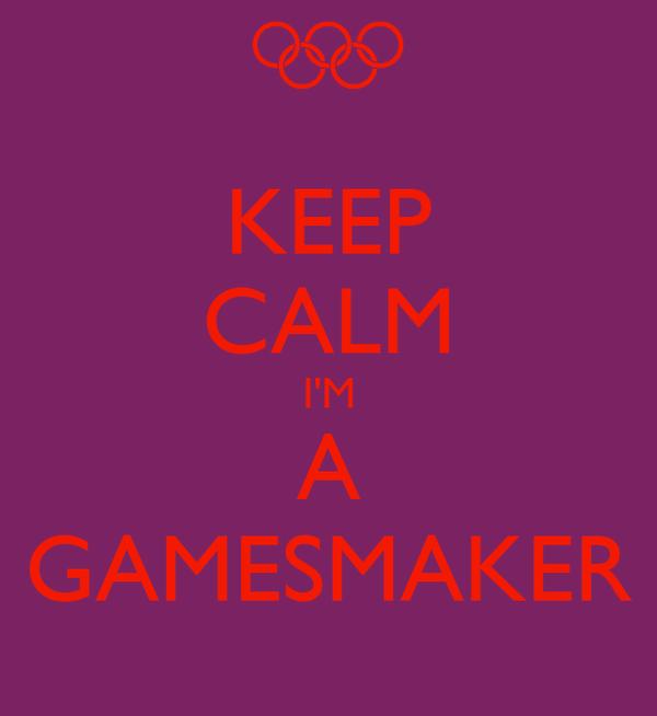 KEEP CALM I'M A GAMESMAKER