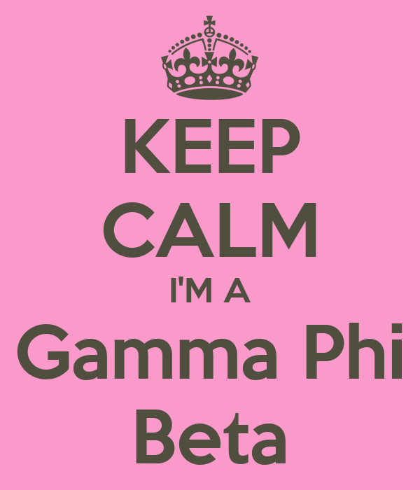 KEEP CALM I'M A Gamma Phi Beta