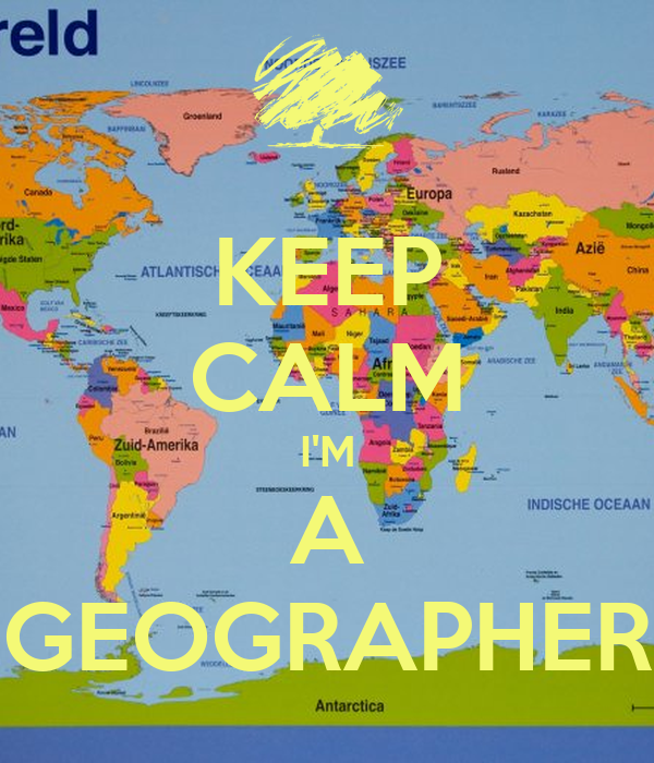 KEEP CALM I'M A GEOGRAPHER