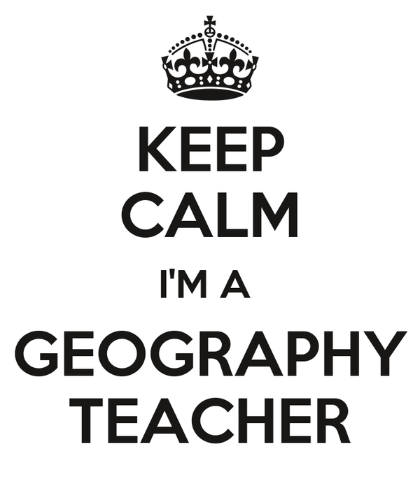 KEEP CALM I'M A  GEOGRAPHY TEACHER