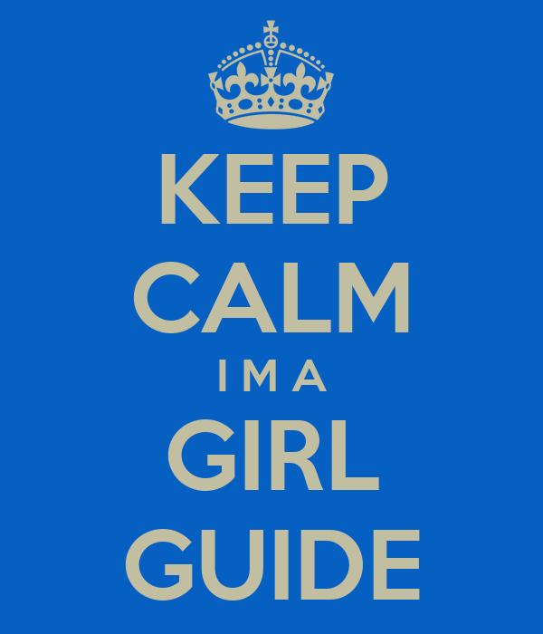 KEEP CALM I M A GIRL GUIDE