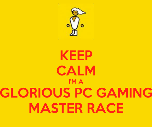 KEEP CALM I'M A GLORIOUS PC GAMING MASTER RACE