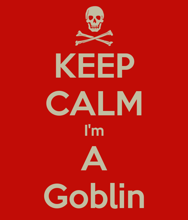 KEEP CALM I'm A Goblin