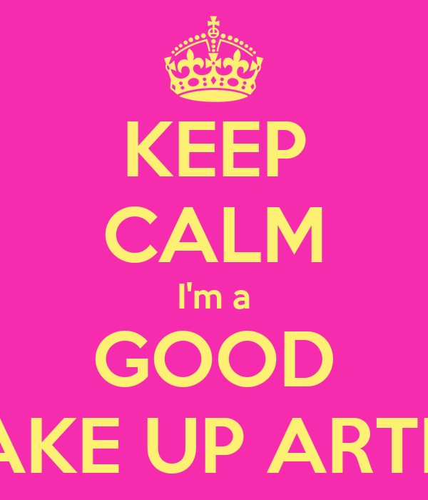KEEP CALM I'm a GOOD MAKE UP ARTIST