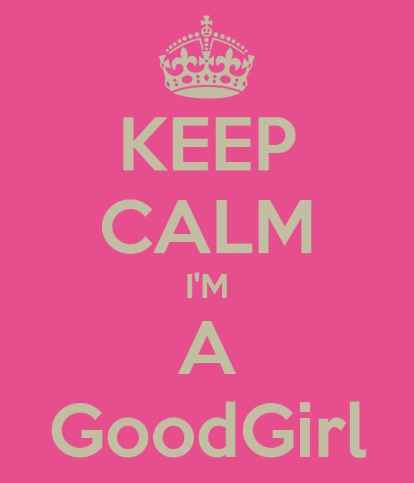 KEEP CALM I'M A GoodGirl