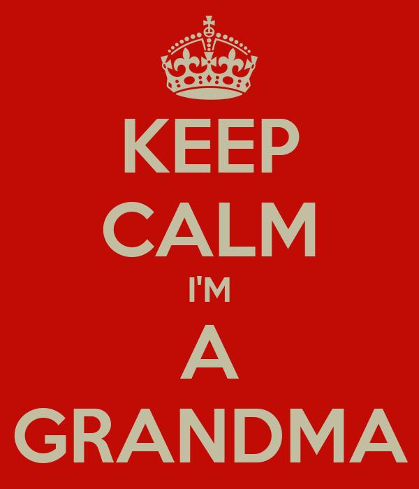 KEEP CALM I'M A GRANDMA