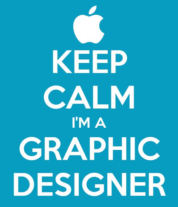 KEEP CALM I'M A GRAPHIC DESIGNER