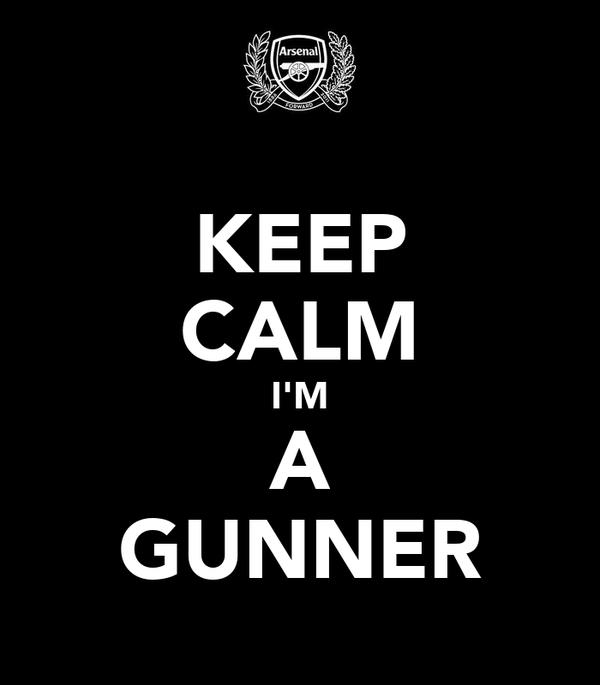 KEEP CALM I'M A GUNNER