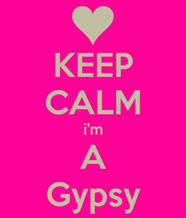 KEEP CALM i'm A Gypsy