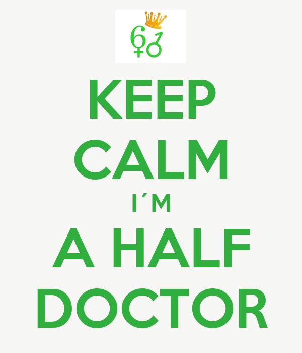 KEEP CALM I´M A HALF DOCTOR