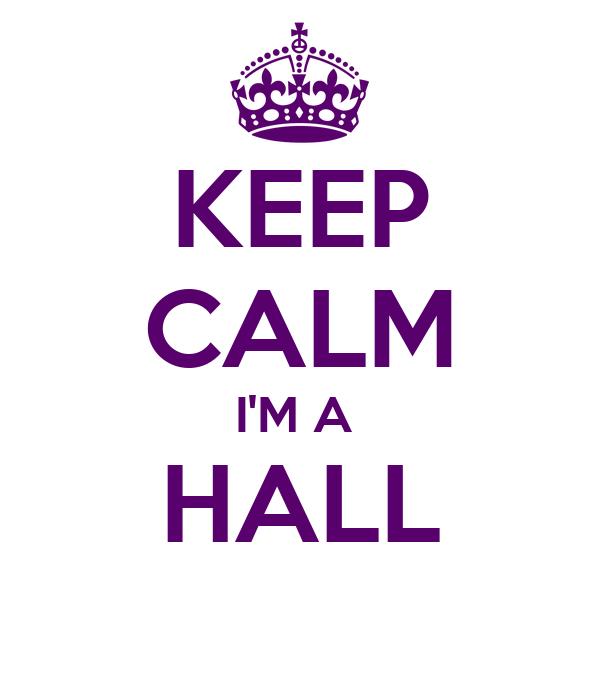 KEEP CALM I'M A  HALL