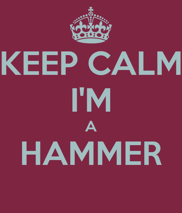 KEEP CALM I'M A HAMMER