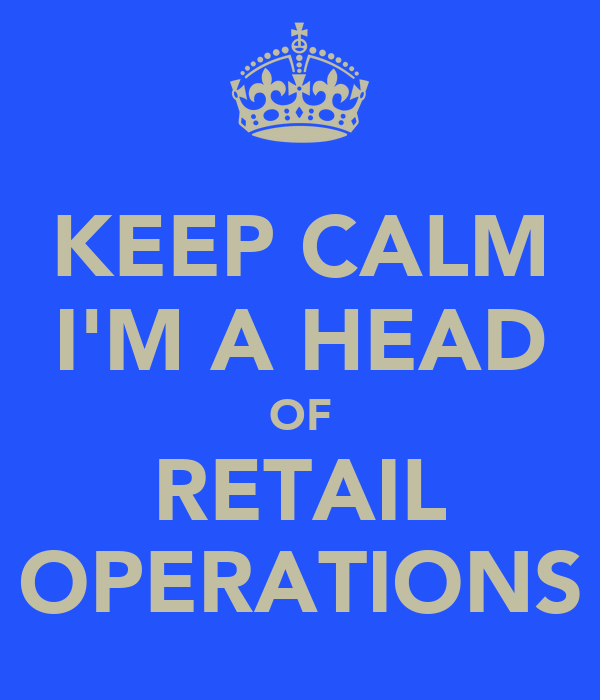 KEEP CALM I'M A HEAD OF RETAIL OPERATIONS