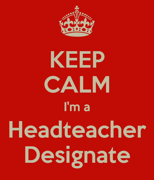 KEEP CALM I'm a Headteacher Designate