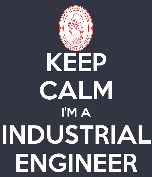 KEEP CALM I'M A INDUSTRIAL ENGINEER