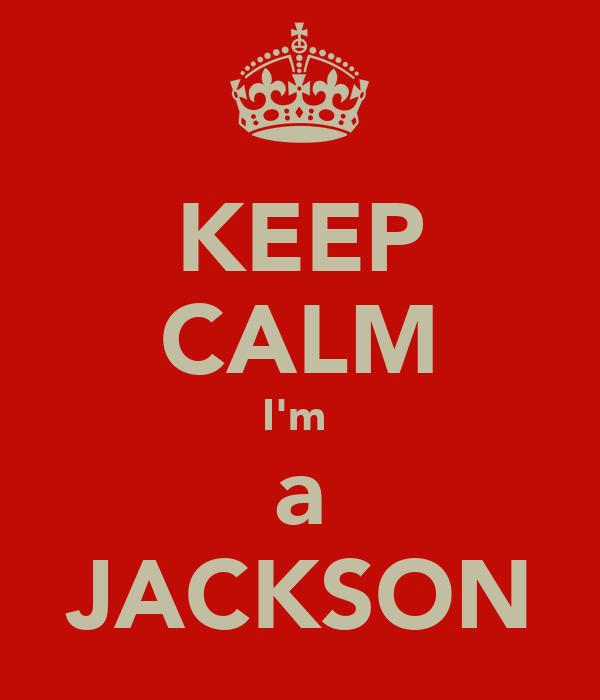 KEEP CALM I'm  a JACKSON