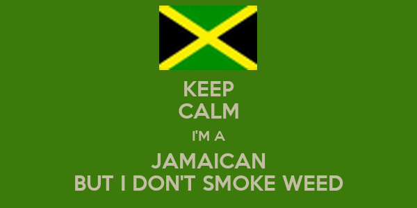 KEEP CALM I'M A JAMAICAN BUT I DON'T SMOKE WEED