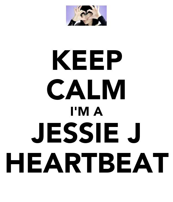 KEEP CALM I'M A JESSIE J HEARTBEAT