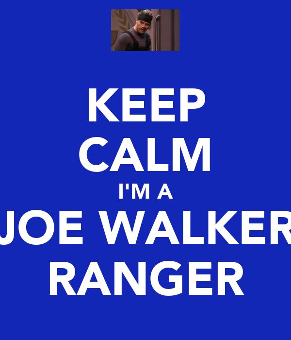 KEEP CALM I'M A JOE WALKER RANGER