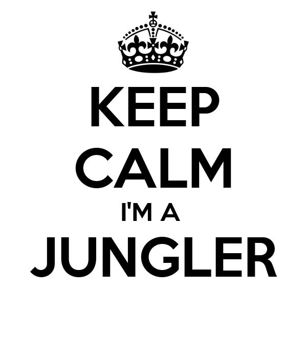KEEP CALM I'M A  JUNGLER