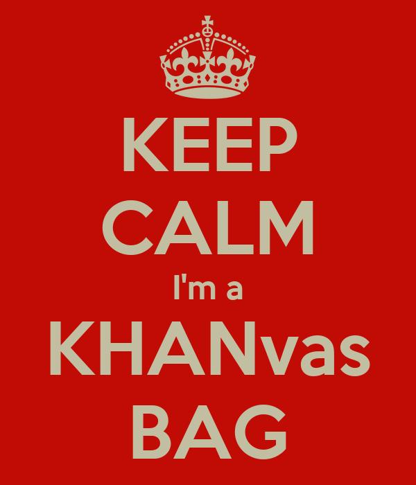 KEEP CALM I'm a KHANvas BAG