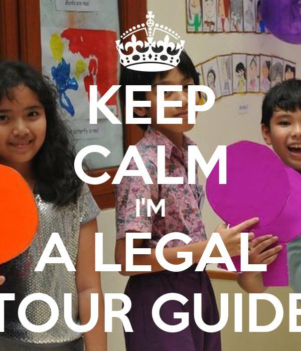 KEEP CALM I'M A LEGAL TOUR GUIDE