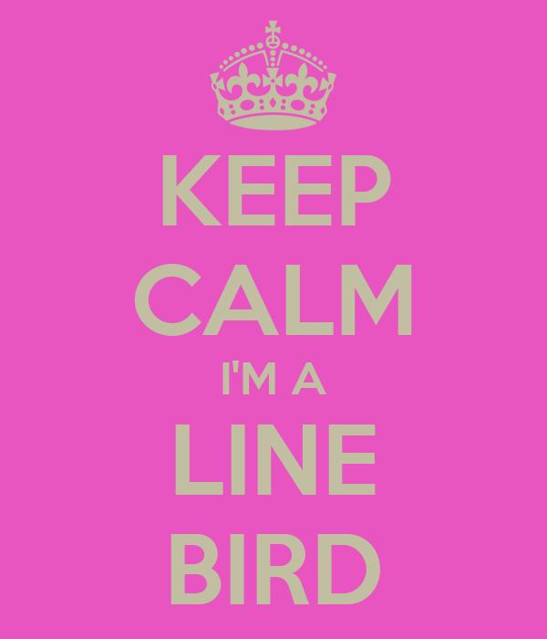 KEEP CALM I'M A LINE BIRD