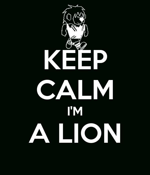 KEEP CALM I'M A LION