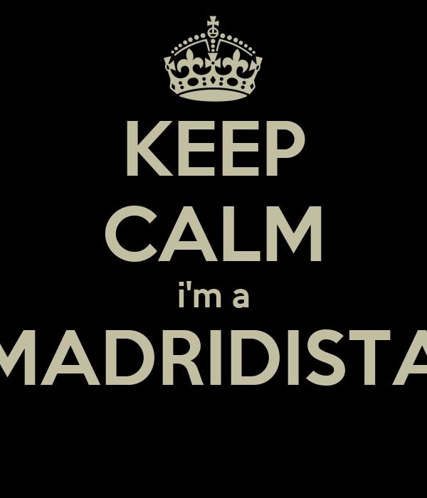 KEEP CALM i'm a MADRIDISTA
