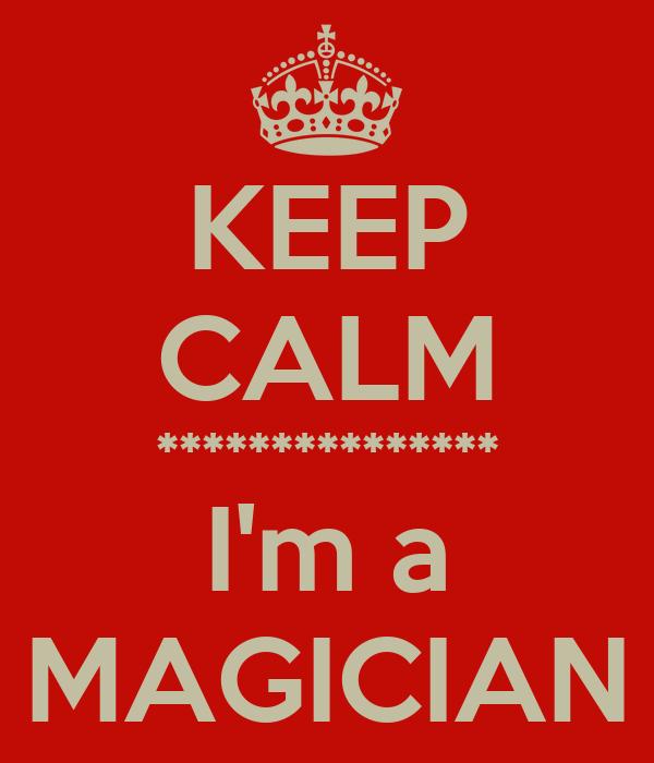 KEEP CALM *************** I'm a MAGICIAN