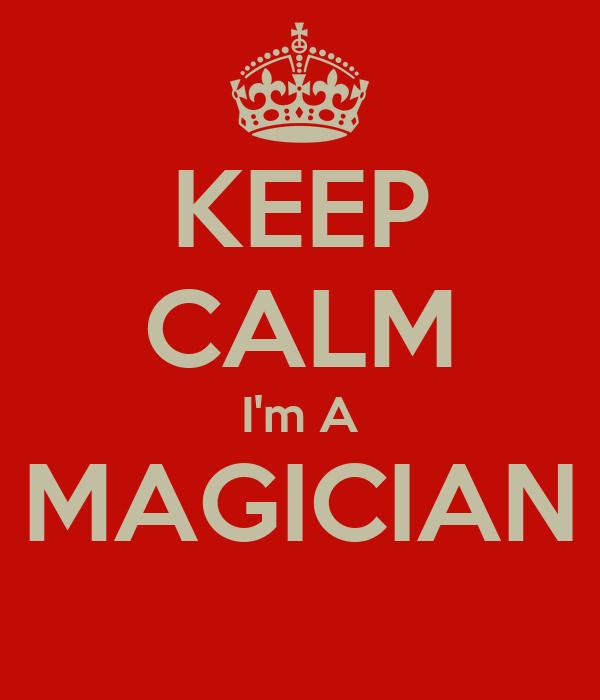 KEEP CALM I'm A MAGICIAN