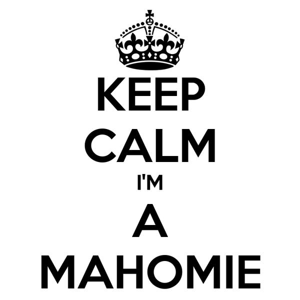 KEEP CALM I'M A MAHOMIE
