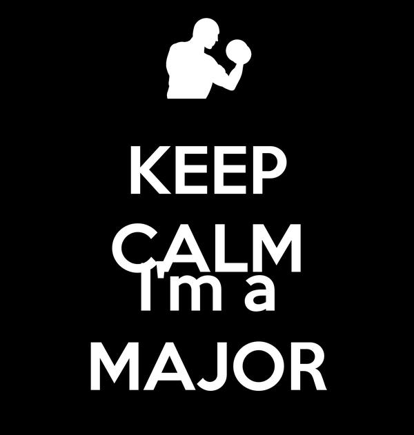 KEEP CALM  I'm a MAJOR
