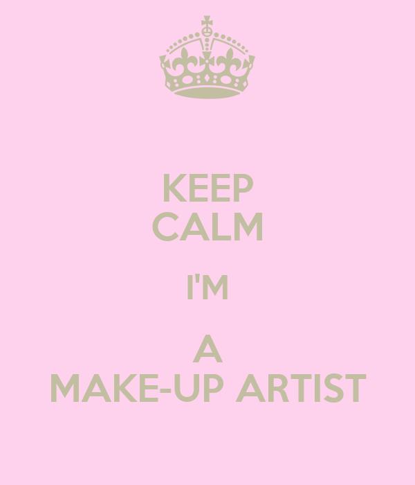 KEEP CALM I'M A MAKE-UP ARTIST