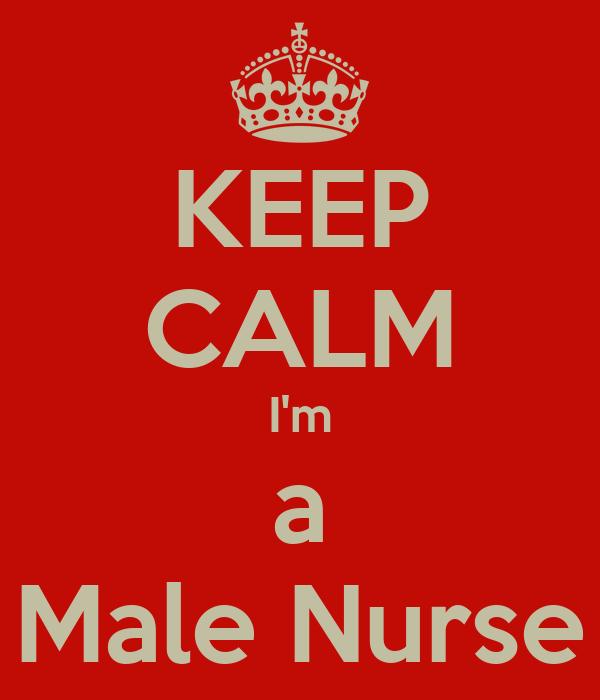 KEEP CALM I'm a Male Nurse