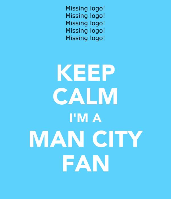 KEEP CALM I'M A MAN CITY FAN