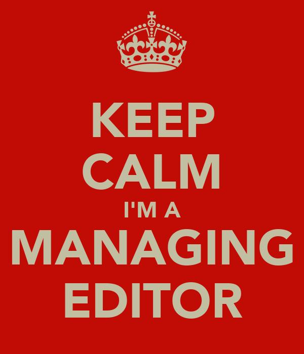 KEEP CALM I'M A MANAGING EDITOR