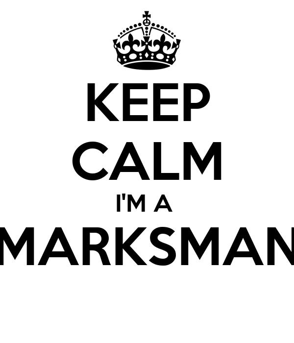 KEEP CALM I'M A  MARKSMAN