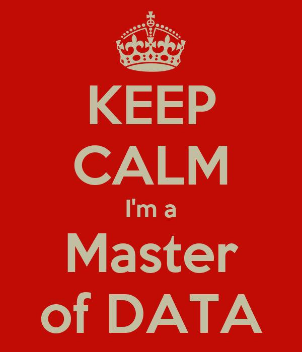 KEEP CALM I'm a Master of DATA